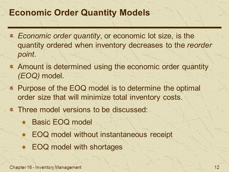 Chapter 16 - Inventory Management 12 Economic order quantity, or economic lot size, is the quantity ordered when inventory decreases to the reorder po