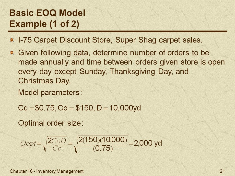 Chapter 16 - Inventory Management 21 I-75 Carpet Discount Store, Super Shag carpet sales. Given following data, determine number of orders to be made
