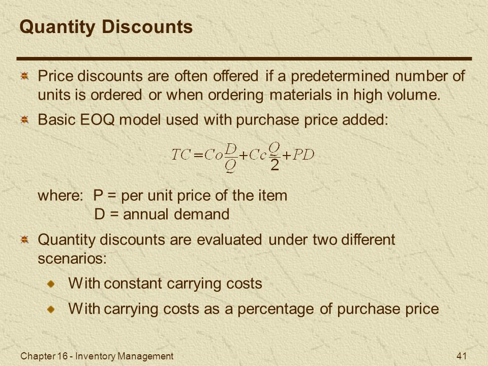Chapter 16 - Inventory Management 41 Price discounts are often offered if a predetermined number of units is ordered or when ordering materials in hig