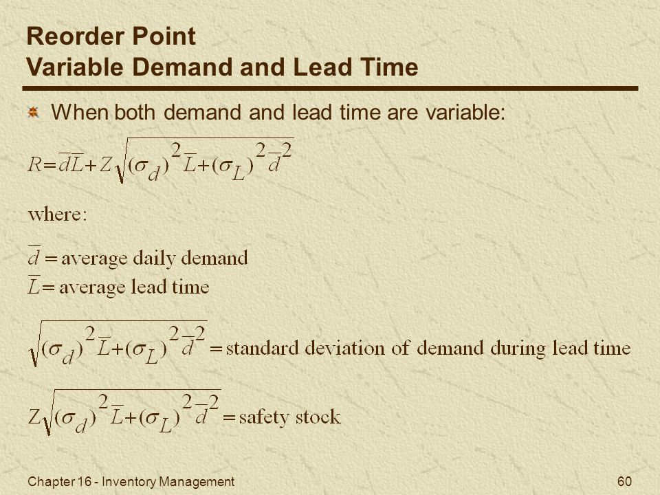 Chapter 16 - Inventory Management 60 When both demand and lead time are variable: Reorder Point Variable Demand and Lead Time