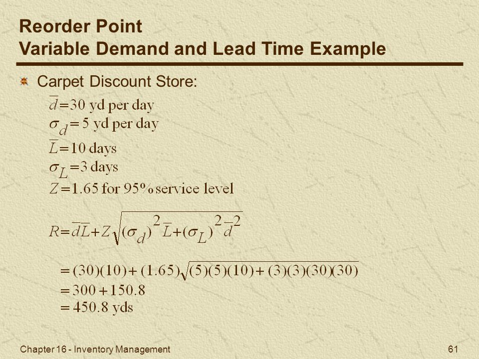 Chapter 16 - Inventory Management 61 Carpet Discount Store: Reorder Point Variable Demand and Lead Time Example