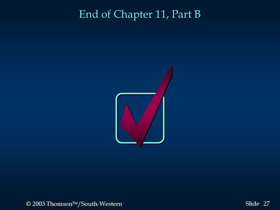 27 © 2003 Thomson  /South-Western Slide End of Chapter 11, Part B