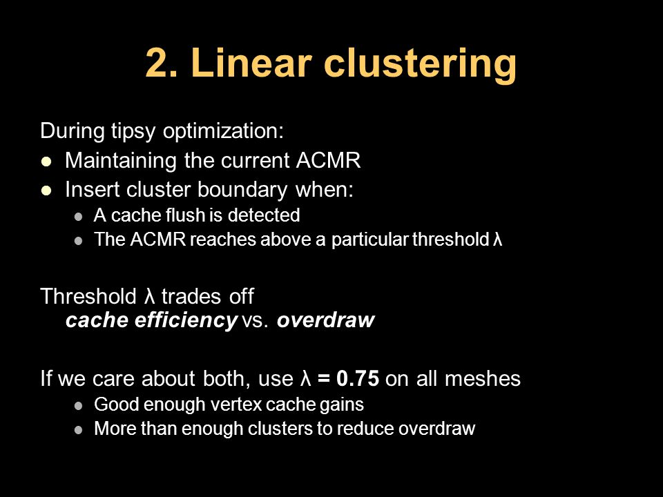 2. Linear clustering During tipsy optimization: Maintaining the current ACMR Insert cluster boundary when: A cache flush is detected The ACMR reaches
