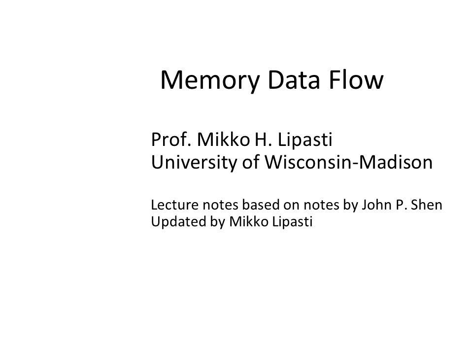 Memory Data Flow Prof. Mikko H.