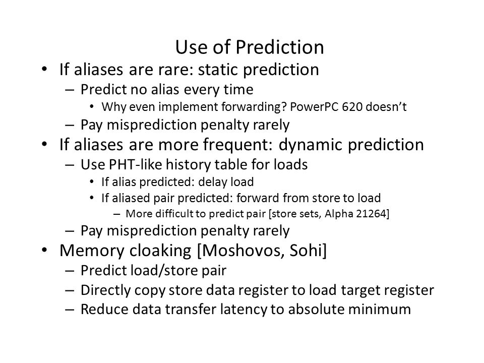 Use of Prediction If aliases are rare: static prediction – Predict no alias every time Why even implement forwarding.