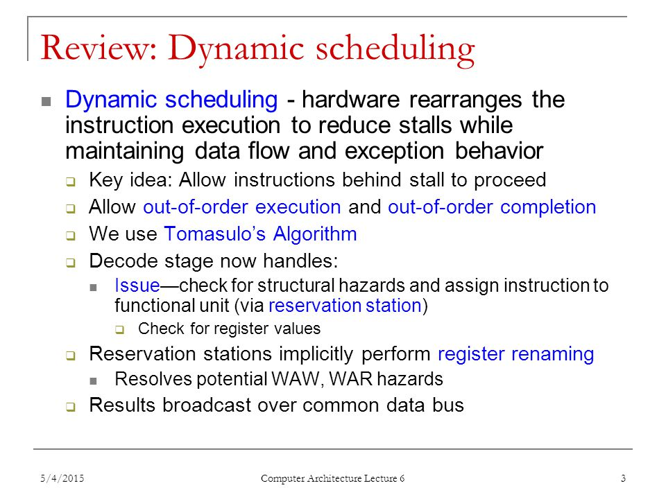 5/4/2015 Computer Architecture Lecture 6 4 Speculation to greater ILP 3 components of HW-based speculation: 1.