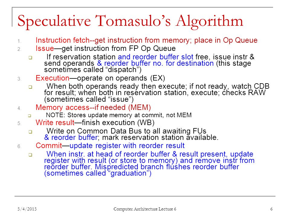 5/4/2015 Computer Architecture Lecture 6 7 Tomasulo's With Reorder buffer: To Memory FP adders FP multipliers Reservation Stations FP Op Queue ROB7 ROB6 ROB5 ROB4 ROB3 ROB2 ROB1 F0 LD F0,10(R2) N N Done.