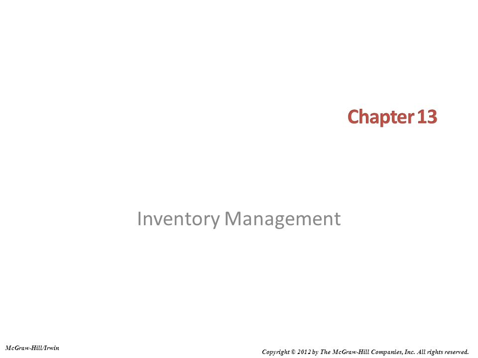 Chapter 13: Learning Objectives You should be able to: 1.Define the term inventory, list the major reasons for holding inventories, and list the main requirements for effective inventory management 2.Discuss the nature and importance of service inventories 3.Explain periodic and perpetual review systems 4.Explain the objectives of inventory management 5.Describe the A-B-C approach and explain how it is useful 6.Describe the basic EOQ model and its assumptions and solve typical problems 7.Describe the economic production quantity model and solve typical problems 8.Describe the quantity discount model and solve typical problems 9.Describe reorder point models and solve typical problems 10.Describe situations in which the single-period model would be appropriate, and solve typical problems 13-2 Student Slides