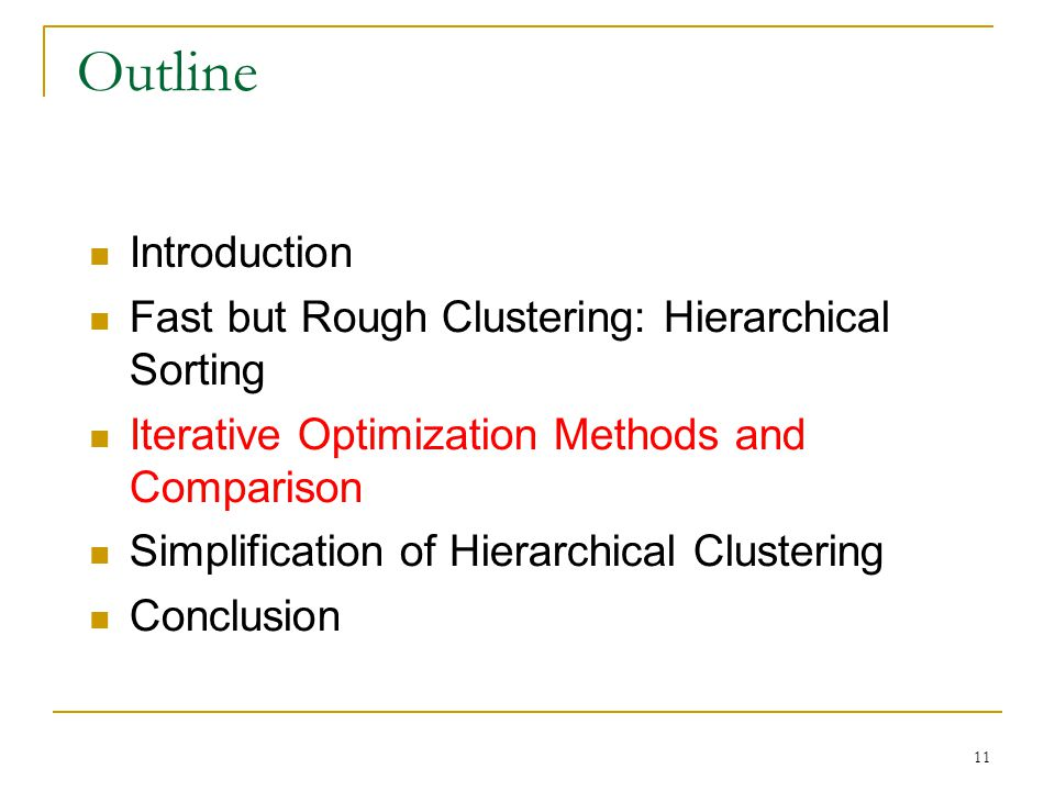 11 Outline Introduction Fast but Rough Clustering: Hierarchical Sorting Iterative Optimization Methods and Comparison Simplification of Hierarchical Clustering Conclusion