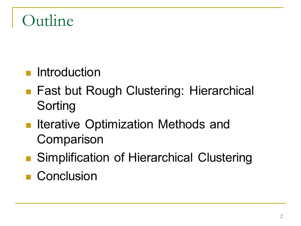 2 Outline Introduction Fast but Rough Clustering: Hierarchical Sorting Iterative Optimization Methods and Comparison Simplification of Hierarchical Clustering Conclusion