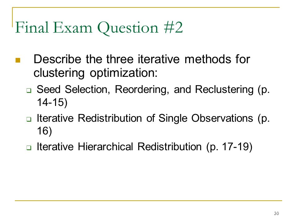 30 Final Exam Question #2 Describe the three iterative methods for clustering optimization:  Seed Selection, Reordering, and Reclustering (p.