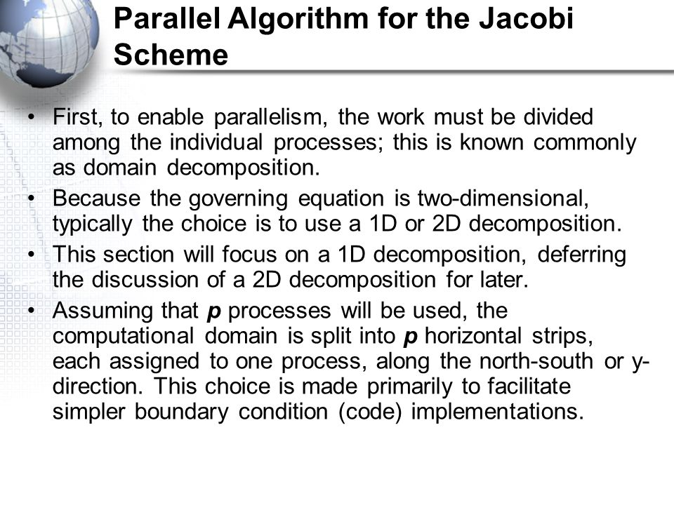 Parallel Algorithm for the Jacobi Scheme First, to enable parallelism, the work must be divided among the individual processes; this is known commonly