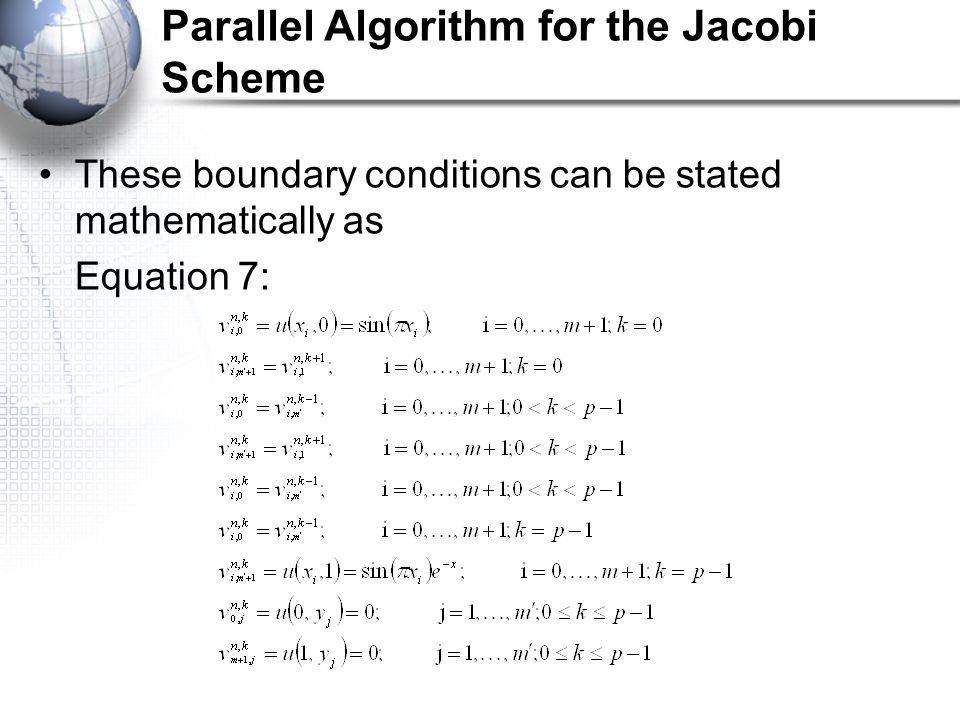 Parallel Algorithm for the Jacobi Scheme These boundary conditions can be stated mathematically as Equation 7:
