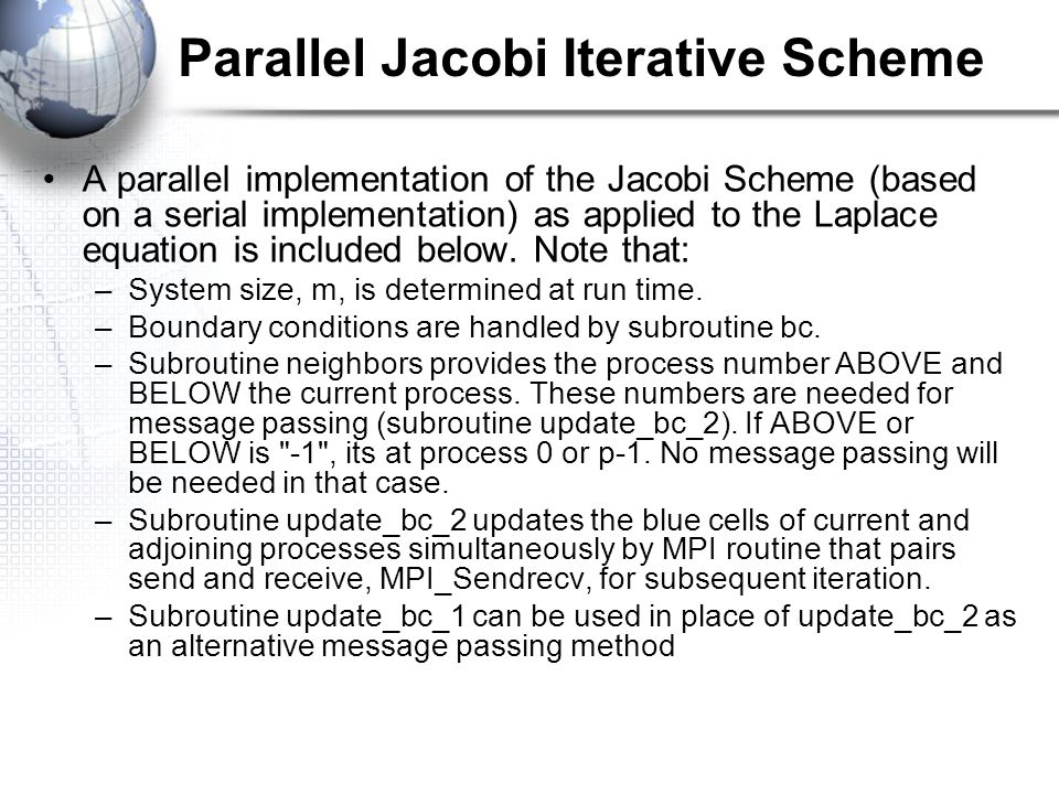 Parallel Jacobi Iterative Scheme A parallel implementation of the Jacobi Scheme (based on a serial implementation) as applied to the Laplace equation is included below.