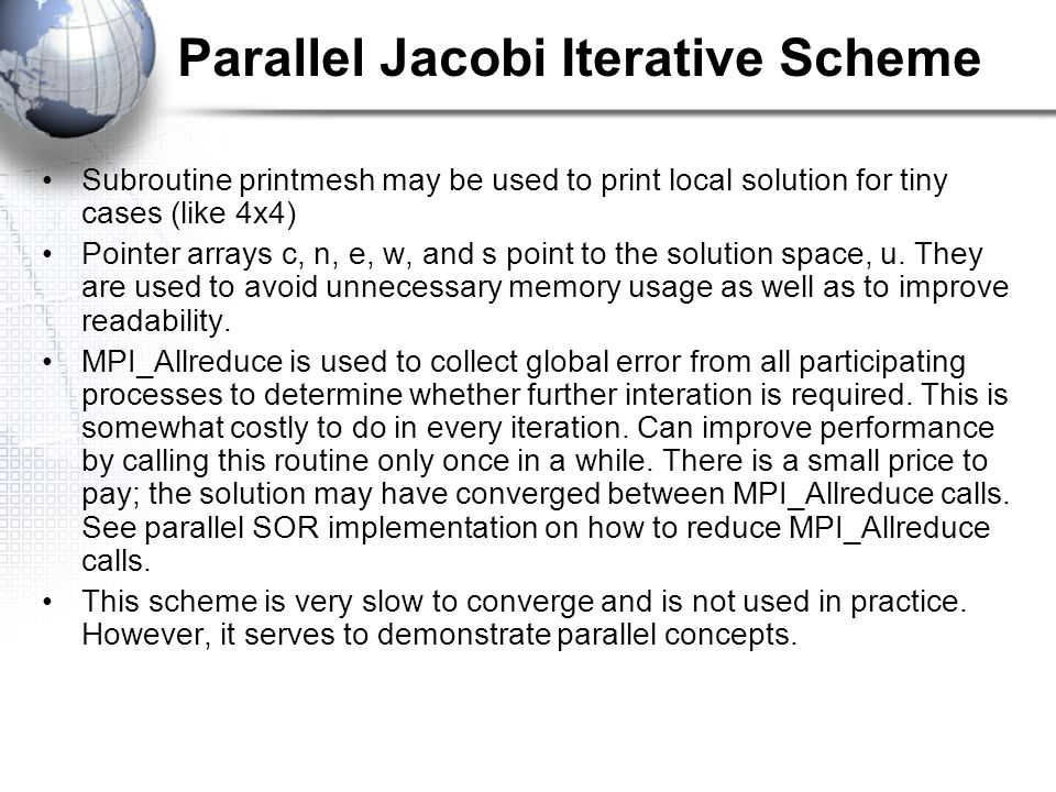Parallel Jacobi Iterative Scheme Subroutine printmesh may be used to print local solution for tiny cases (like 4x4) Pointer arrays c, n, e, w, and s point to the solution space, u.