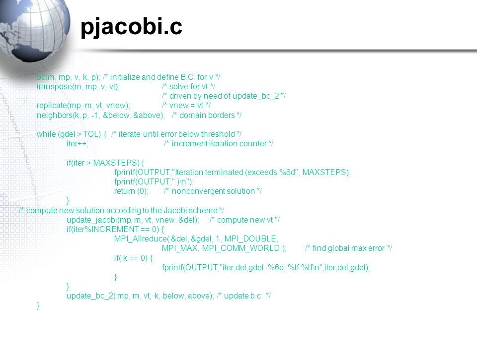 pjacobi.c bc(m, mp, v, k, p); /* initialize and define B.C. for v */ transpose(m, mp, v, vt); /* solve for vt */ /* driven by need of update_bc_2 */ r