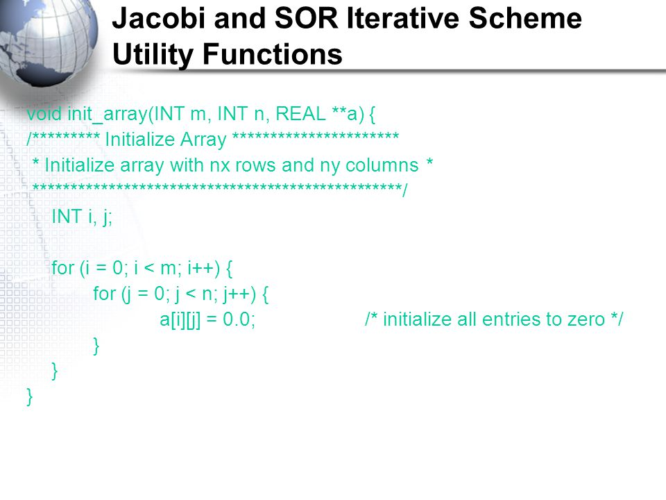 Jacobi and SOR Iterative Scheme Utility Functions void init_array(INT m, INT n, REAL **a) { /********* Initialize Array ********************** * Initi