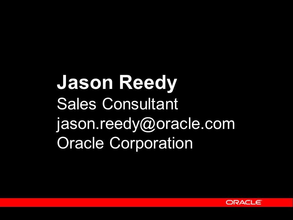Jason Reedy Sales Consultant jason.reedy@oracle.com Oracle Corporation