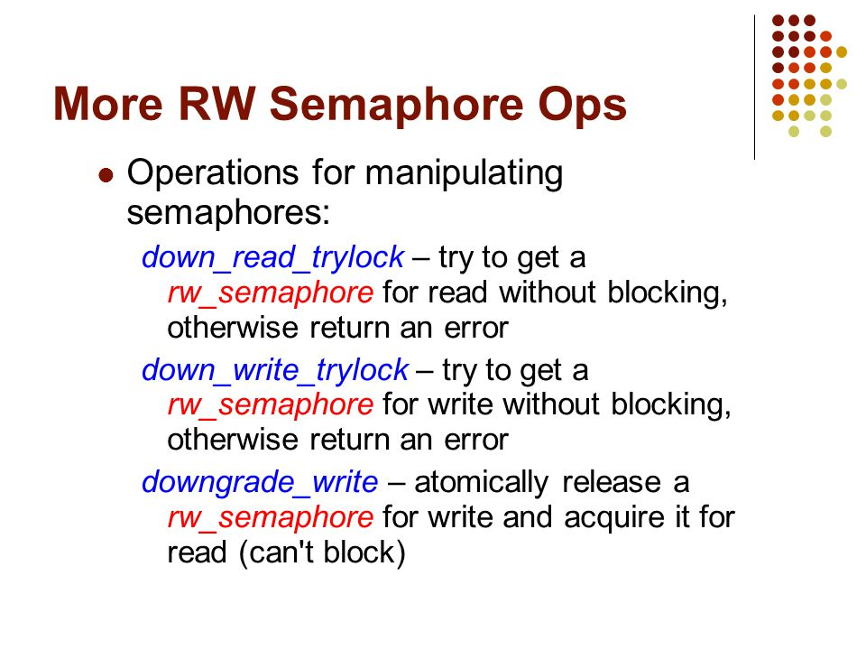 Operations for manipulating semaphores: down_read_trylock – try to get a rw_semaphore for read without blocking, otherwise return an error down_write_