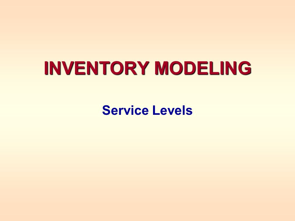 INVENTORY MODELING Service Levels
