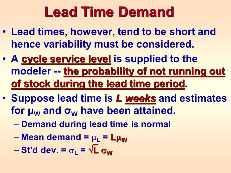 Lead Time Demand Lead times, however, tend to be short and hence variability must be considered.