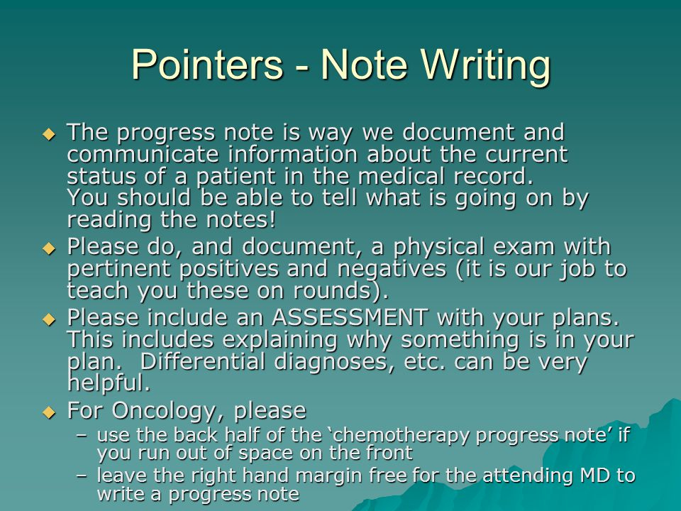 Pointers - Note Writing  The progress note is way we document and communicate information about the current status of a patient in the medical record.