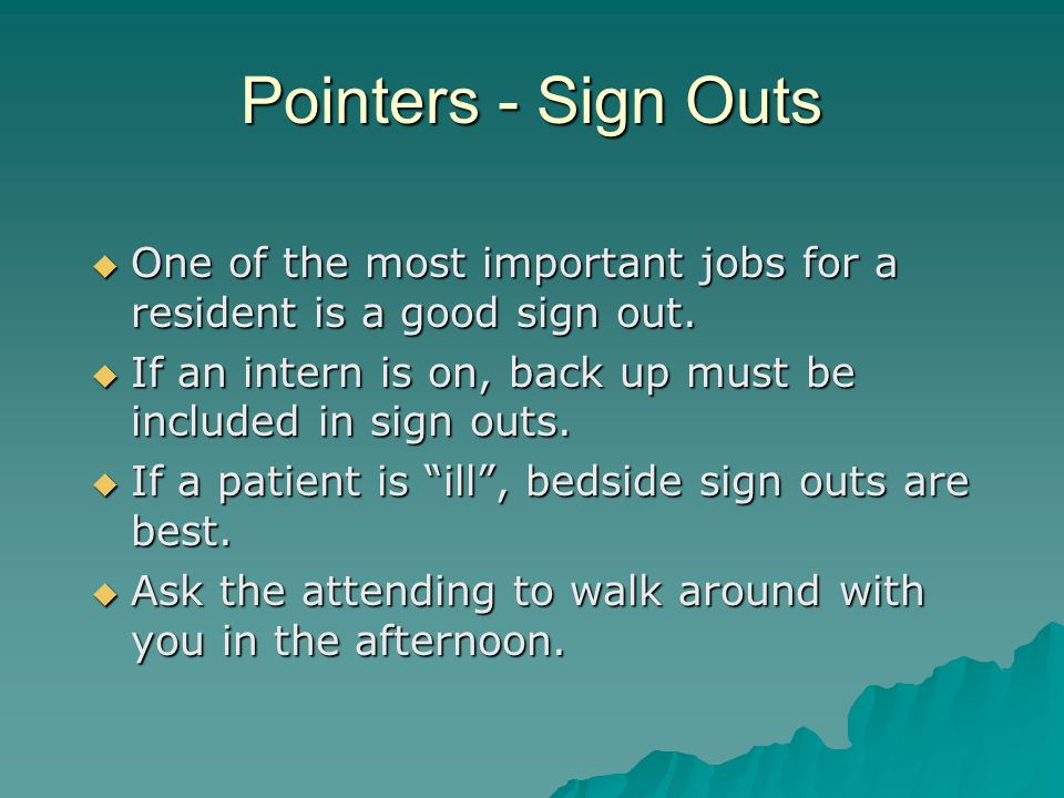 Pointers - Sign Outs  One of the most important jobs for a resident is a good sign out.