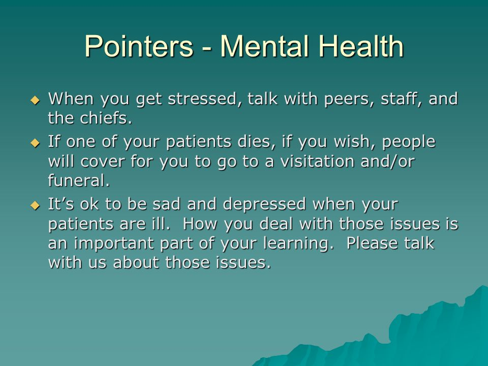 Pointers - Mental Health  When you get stressed, talk with peers, staff, and the chiefs.