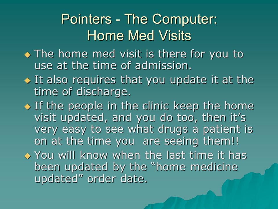 Pointers - The Computer: Home Med Visits  The home med visit is there for you to use at the time of admission.
