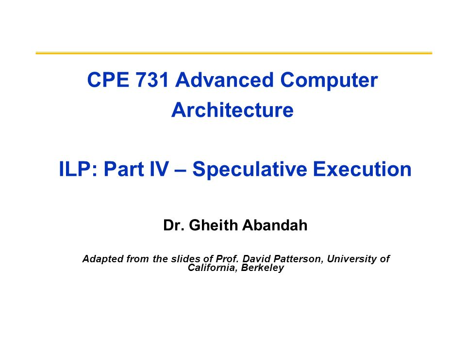 CPE 731 Advanced Computer Architecture ILP: Part IV – Speculative Execution Dr.