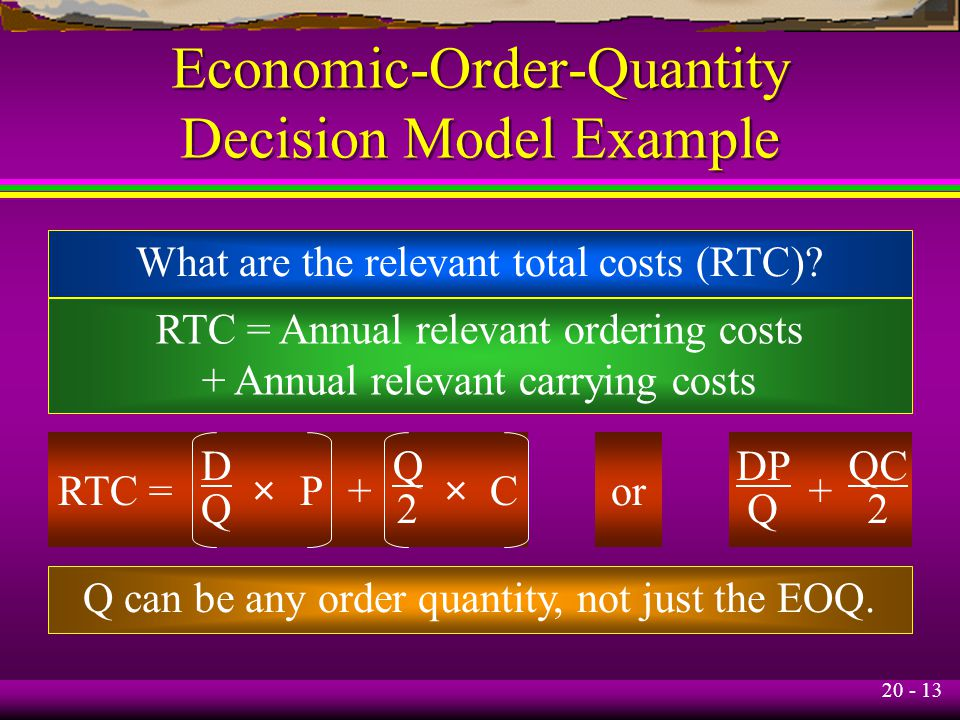 20 - 13 Economic-Order-Quantity Decision Model Example What are the relevant total costs (RTC).