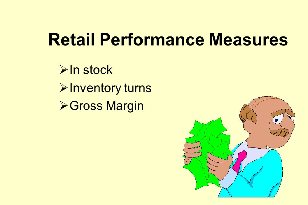 Retail Performance Measures  In stock  In stock %, service level, lost sales  Inventory  inventory turns, who owns inventory.