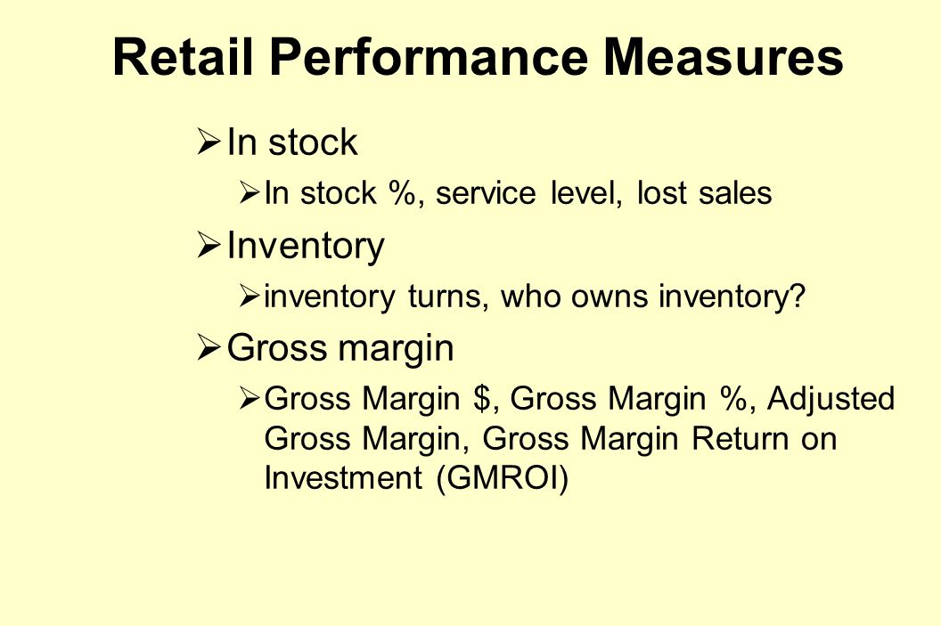 Retail Performance Measures  In stock  In stock %, service level, lost sales  Inventory  inventory turns, who owns inventory.