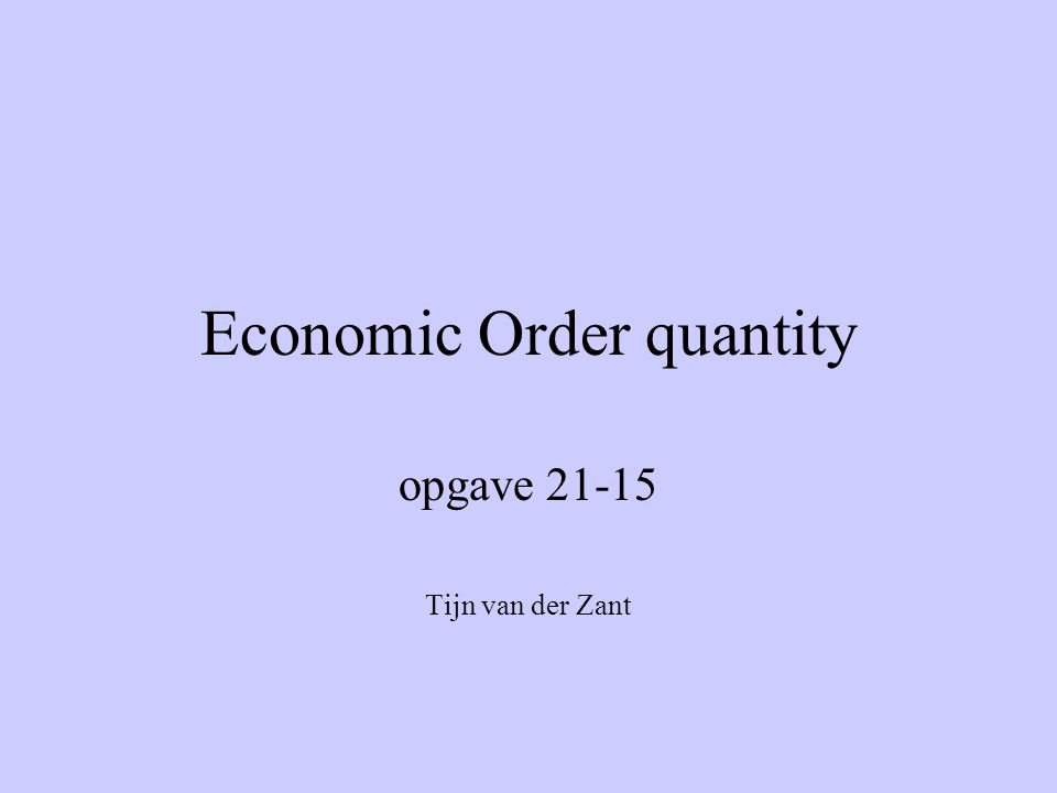 Economic Order quantity opgave 21-15 Tijn van der Zant