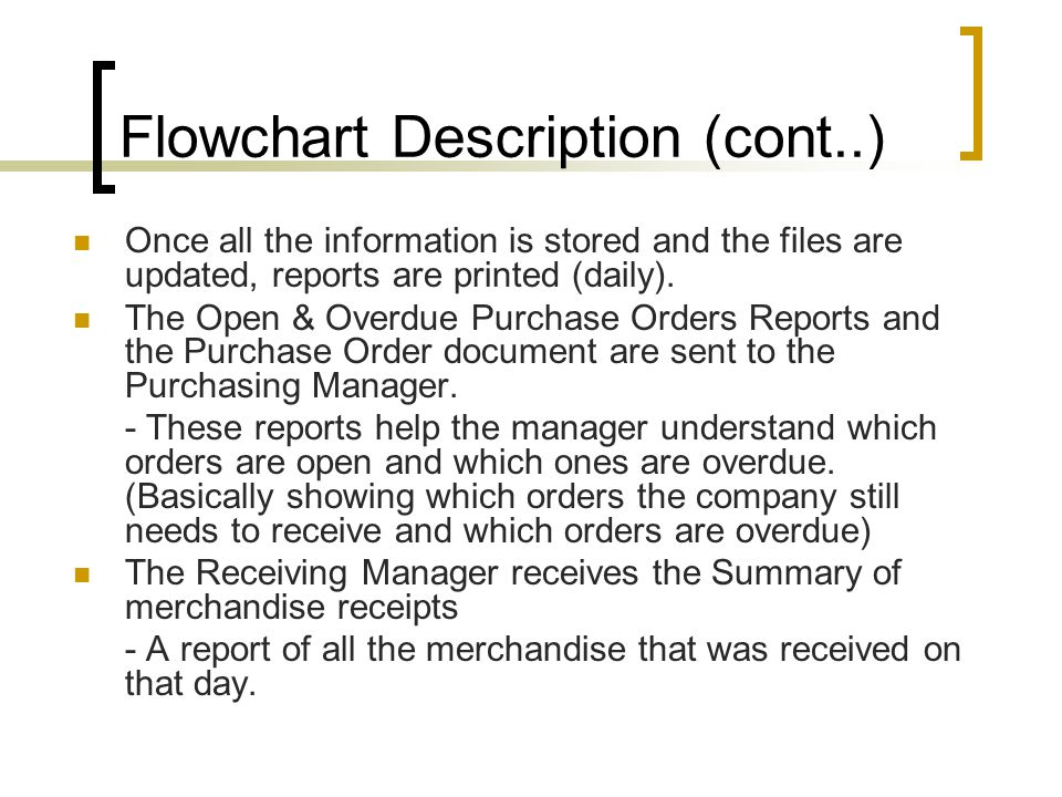 Flowchart Description (cont..) Once all the information is stored and the files are updated, reports are printed (daily). The Open & Overdue Purchase