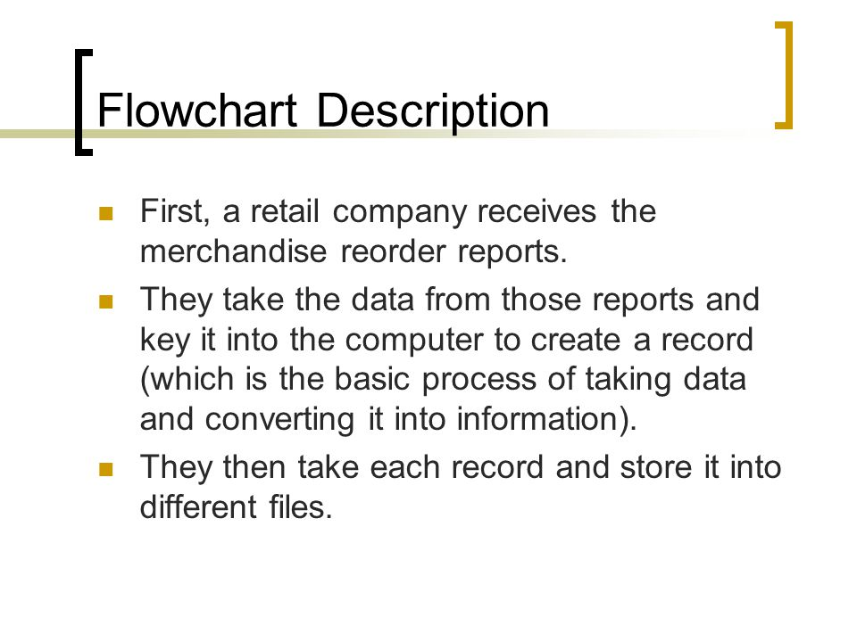 Flowchart Description First, a retail company receives the merchandise reorder reports. They take the data from those reports and key it into the comp
