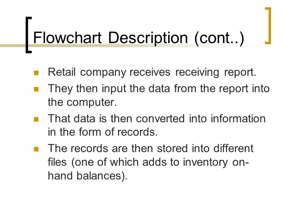 Flowchart Description (cont..) Retail company receives receiving report. They then input the data from the report into the computer. That data is then