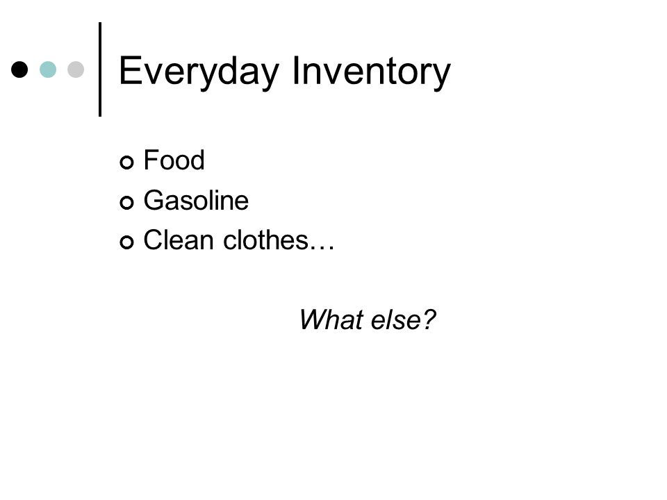 Everyday Inventory Food Gasoline Clean clothes… What else?