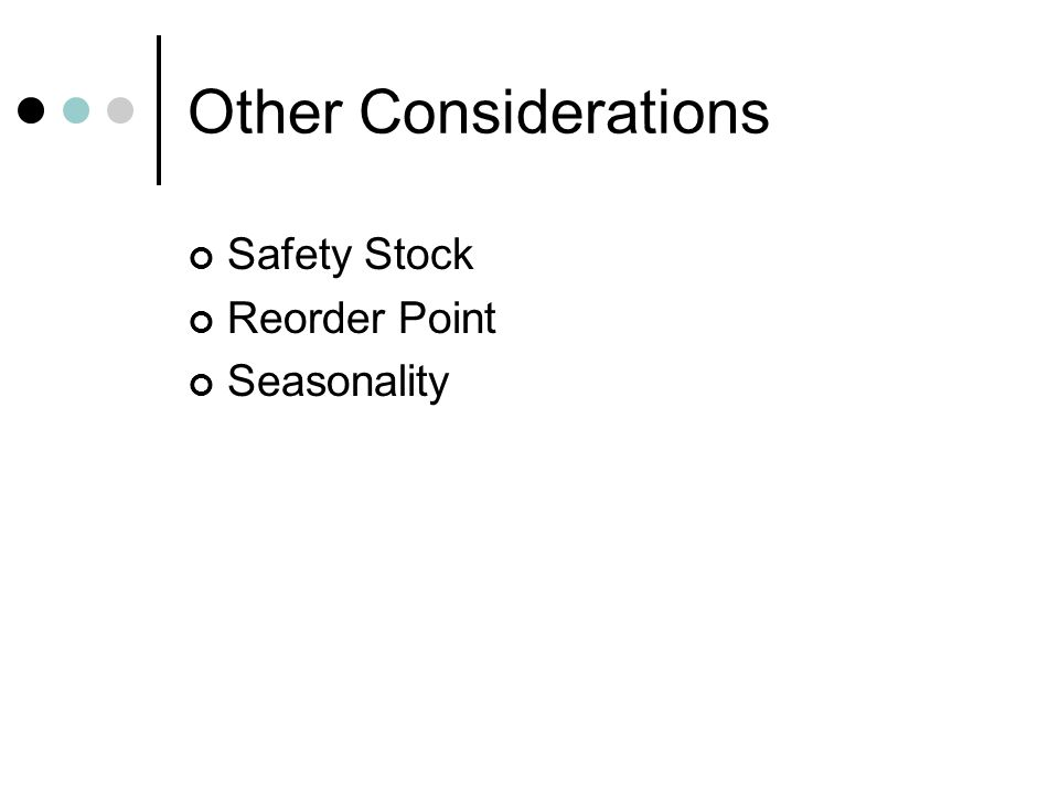 Other Considerations Safety Stock Reorder Point Seasonality