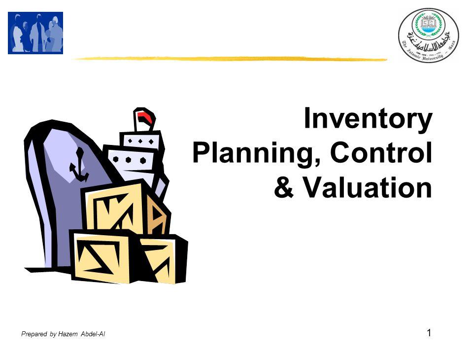 Prepared by Hazem Abdel-Al 1 Inventory Planning, Control & Valuation