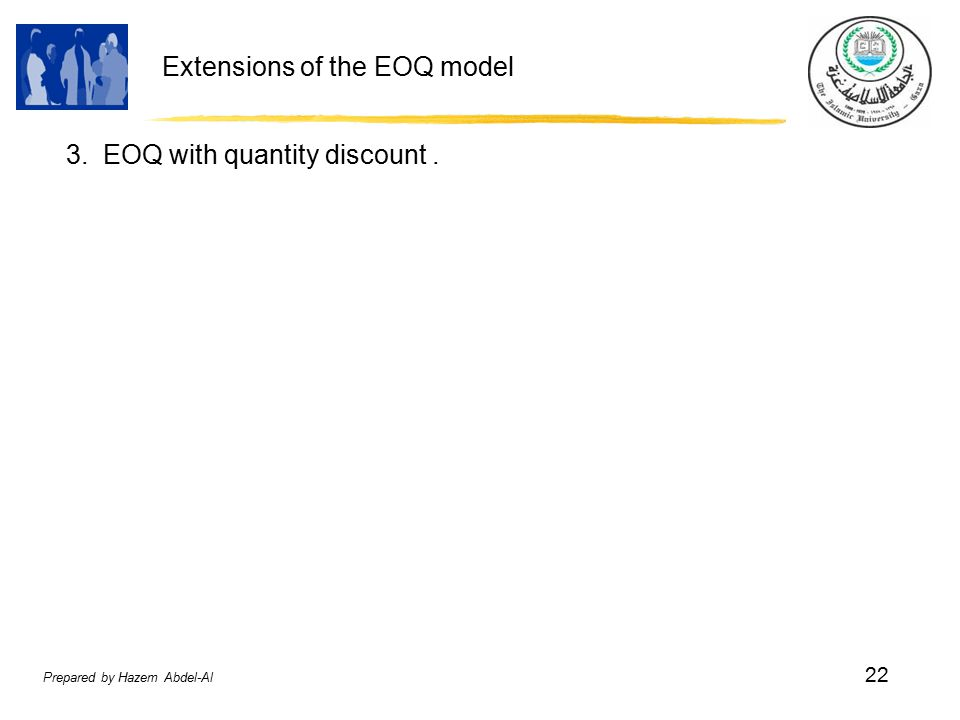 Prepared by Hazem Abdel-Al 22 Extensions of the EOQ model 3. EOQ with quantity discount.
