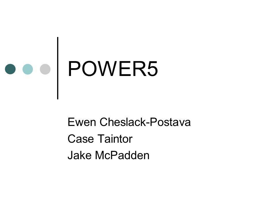 POWER5 Ewen Cheslack-Postava Case Taintor Jake McPadden
