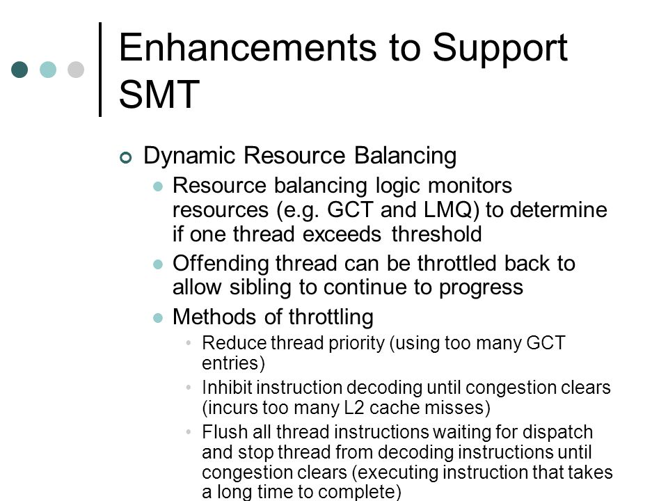 Enhancements to Support SMT Dynamic Resource Balancing Resource balancing logic monitors resources (e.g.