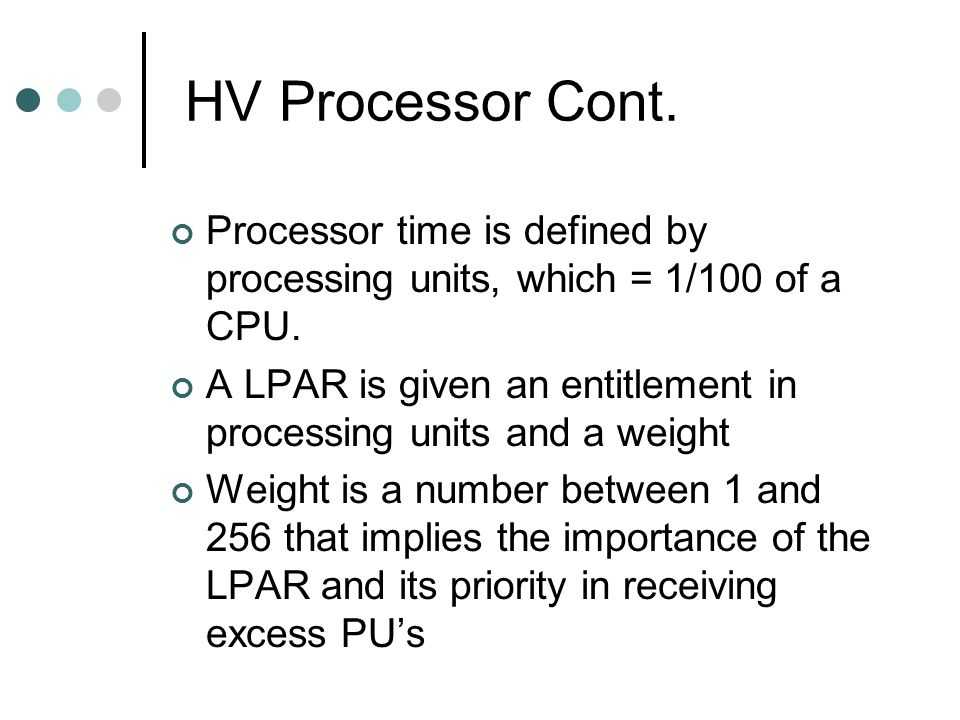 HV Processor Cont. Processor time is defined by processing units, which = 1/100 of a CPU.