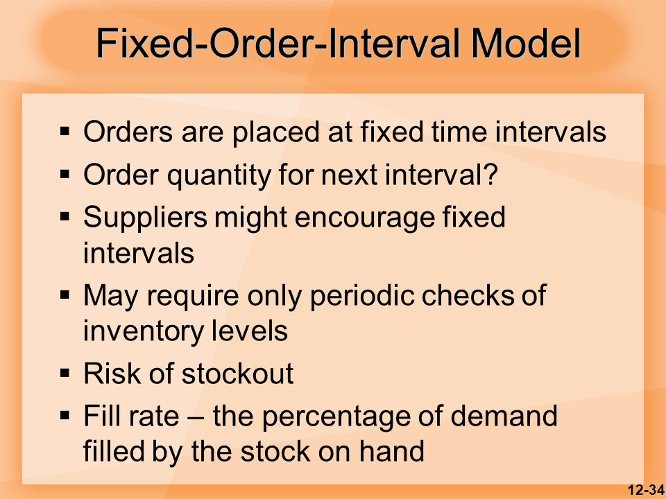 12-34  Orders are placed at fixed time intervals  Order quantity for next interval?  Suppliers might encourage fixed intervals  May require only p