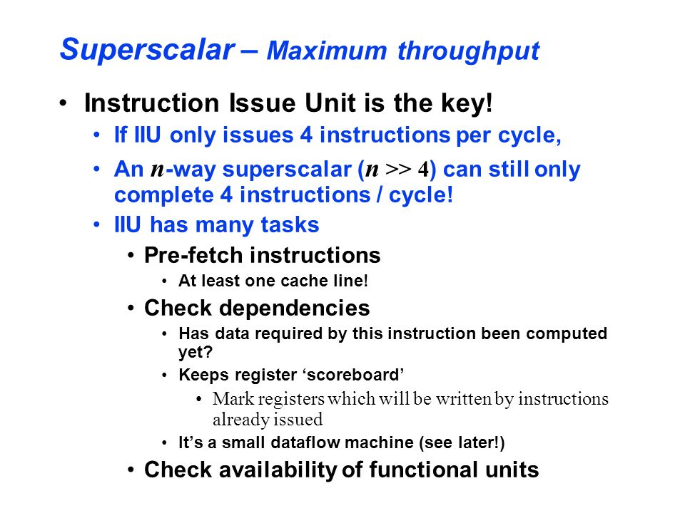 Superscalar – Maximum throughput Instruction Issue Unit is the key.