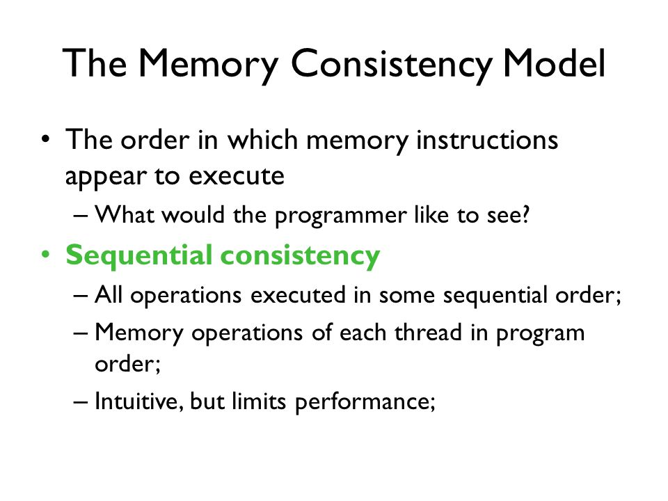 The Memory Consistency Model The order in which memory instructions appear to execute – What would the programmer like to see.