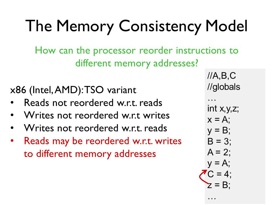 The Memory Consistency Model How can the processor reorder instructions to different memory addresses.