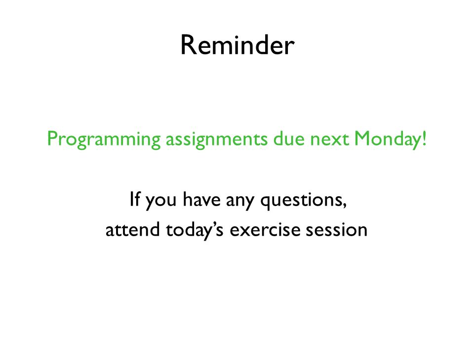 Reminder Programming assignments due next Monday.
