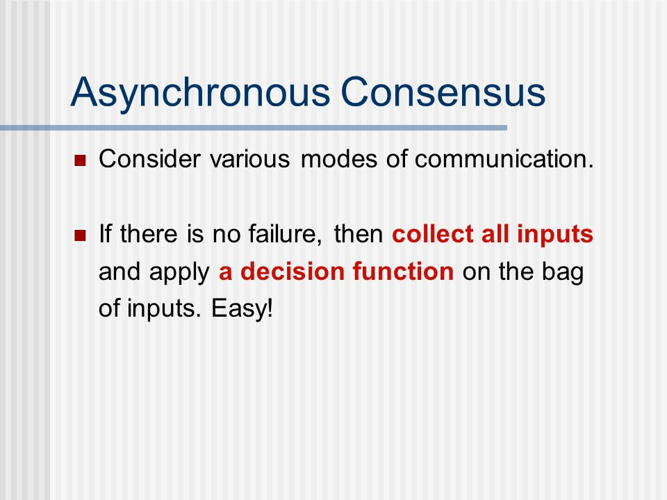 Asynchronous Consensus Consider various modes of communication.